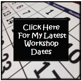 Click Here For My Latest Workshop Dates